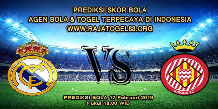 Prediksi Skor Bola Real Madrid vs Girona 17 Februari 2019